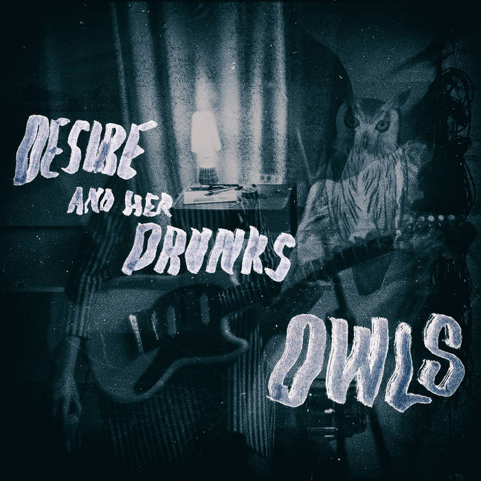 Desire and her drunks - Owls