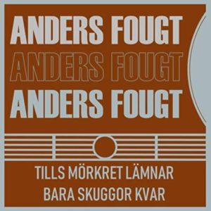 Anders Fougt - Tills mörkret lämnar bara skuggor kvar
