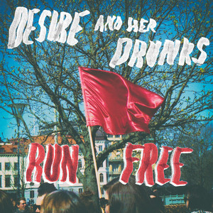 desire and her drunks - run free